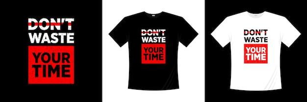 Non perdere tempo con il design della maglietta tipografica. motivazione, maglietta di ispirazione.