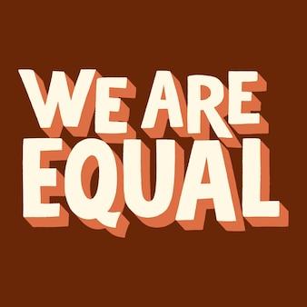 Siamo uguali citazione di lettere disegnate a mano per il supporto per la parità di diritti delle persone di colore