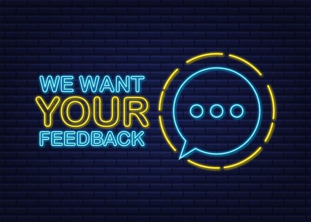 Vogliamo che il tuo feedback sia scritto sul fumetto segno pubblicitario icona al neon