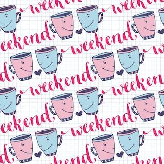 Seamless pattern di fine settimana con lettering e tazze carine. priorità bassa bella per il partito di tè.