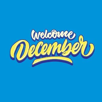 Benvenuto dicembre semplice mano lettering tipografia saluto e accogliente poster