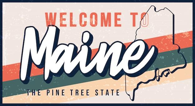 Benvenuti a maine vintage metallo arrugginito segno illustrazione. mappa dello stato in stile grunge con scritte disegnate a mano di tipografia