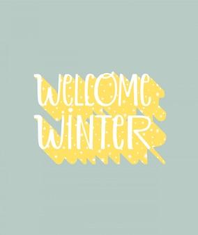 Benvenuto inverno: frase tipografica accogliente per l'inverno.