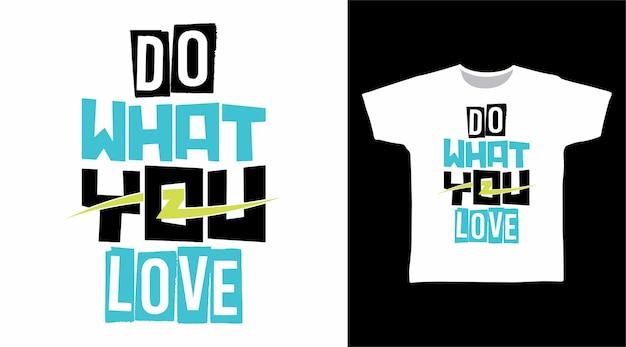 Fai quello che ami i disegni delle magliette tipografiche