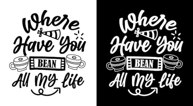 Dove hai bean tutta la mia vita citazioni di caffè scritte disegnate a mano?