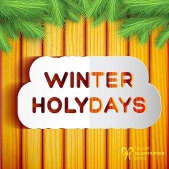 Modello di vacanze invernali con iscrizione di carta tagliata e ramoscelli di abete verde su illustrazione di legno