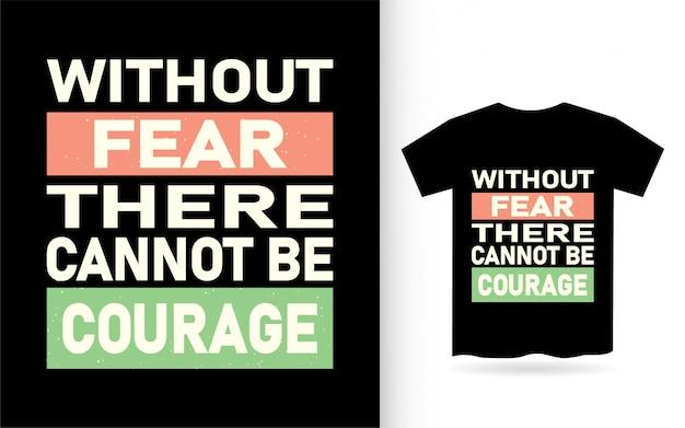 Senza paura non ci può essere coraggio maglietta tipografia
