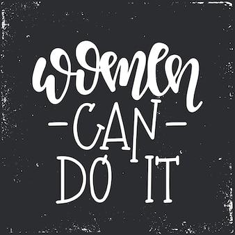 Le donne possono farlo poster o carte di tipografia disegnati a mano. frase scritta concettuale. disegno calligrafico con lettere a mano.