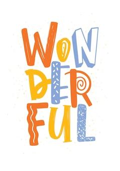 Meravigliosa parola scritta con lettere di diverso colore e consistenza.