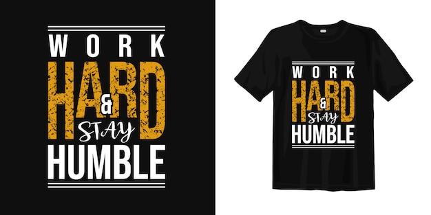 Lavora duro e resta umile. design motivazionale con t-shirt