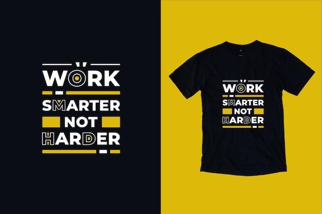 Lavora in modo più intelligente, non più difficile, il design della maglietta con citazioni ispiratrici moderne