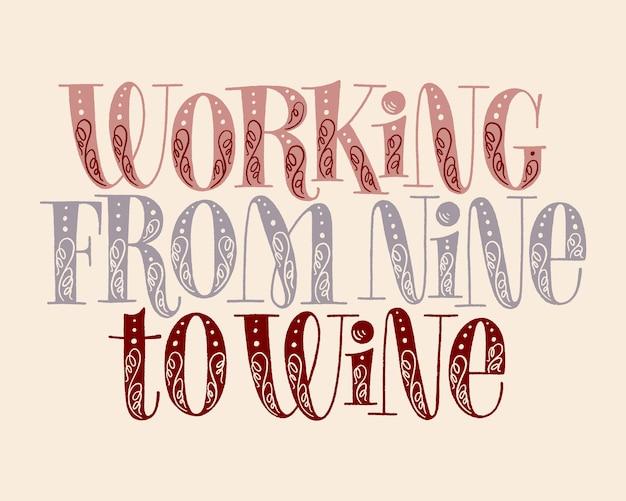 Lavorando da nove a scritte a mano di vino. testo per ristorante, azienda vinicola, vigneto, festival. frase per menu, stampa, poster, segno, etichetta, elemento di design web adesivo. tipografia vintage vettoriale