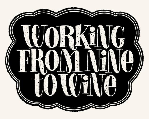 Lavorando da nove a vino mano lettering tipografia testo per ristorante azienda vinicola vigneto