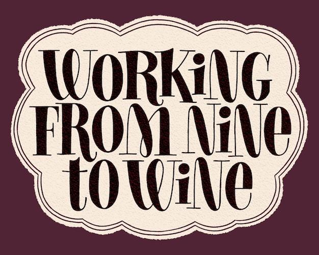 Lavorare dalle nove alle scritte a mano del vino