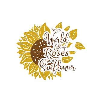 In un mondo pieno di rose sii una scritta con una citazione di girasole