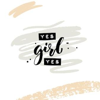Sì ragazza sì. collage per social media e abbigliamento. slogan del femminismo. parole in rilievo e calligrafia a pennello nero con pennellate astratte. citazione ispiratrice.