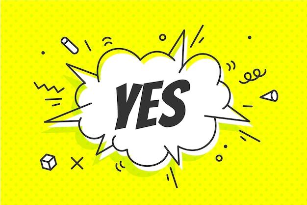 Sì, fumetto. banner, fumetto, poster e concetto di adesivo, stile geometrico di memphis con testo sì. bolla di discorso del messaggio sì con il discorso della nuvola per banner, poster, web.
