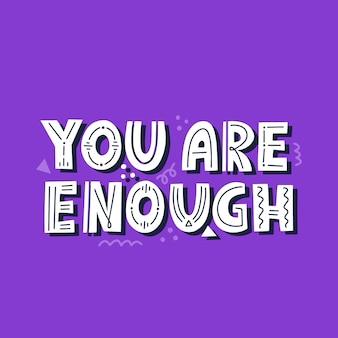 Sei abbastanza citazione. lettering vettoriale disegnato a mano, per carta, maglietta, banner. citazione ispiratrice positiva in stile alla moda.