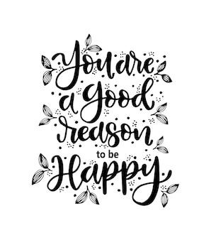 Sei una buona ragione per essere felice poster di tipografia con lettere disegnate a mano