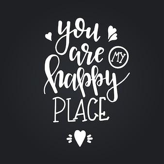 Tu sei il mio posto felice poster di tipografia disegnati a mano. frase scritta concettuale casa e famiglia, disegno calligrafico con lettere a mano. lettering.