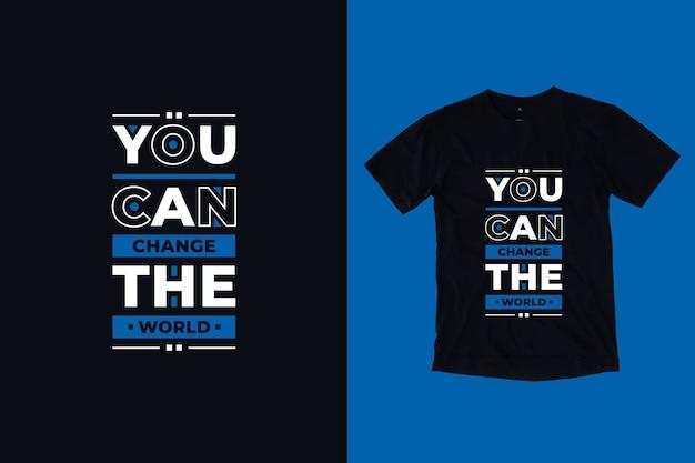 Puoi cambiare il design della maglietta con citazioni ispiratrici moderne del mondo