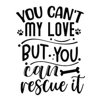 Non puoi il mio amore ma puoi salvarlo tipografia modello di citazione di disegno vettoriale premium