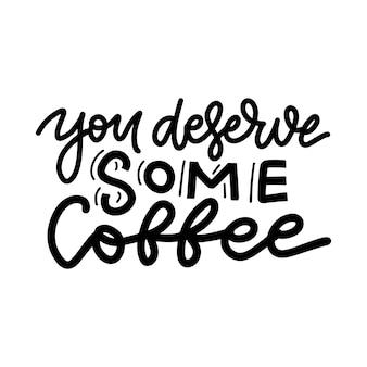 Ti meriti un caffè - poster disegnato a mano alla moda per bar.