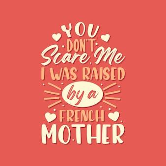 Non mi fai paura, sono stato cresciuto da una madre francese. disegno di iscrizione per la festa della mamma.