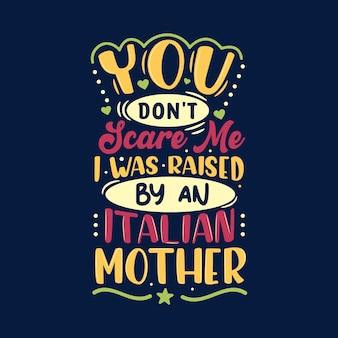Non mi fai paura, sono stato cresciuto da una madre italiana. disegno di iscrizione per la festa della mamma.
