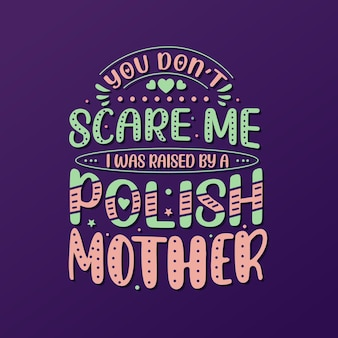 Non mi fai paura, sono stato cresciuto da una madre polacca. disegno di iscrizione per la festa della mamma.
