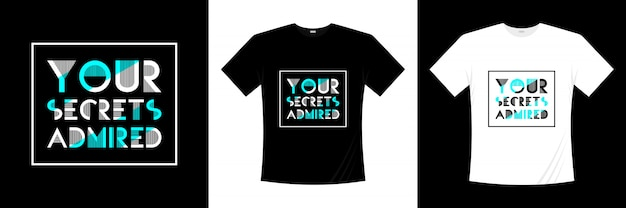 You secrets admired typography t-shirt design