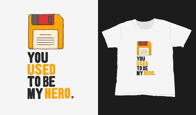 Eri il mio eroe. citare la scritta tipografica per il design della maglietta. lettere disegnate a mano