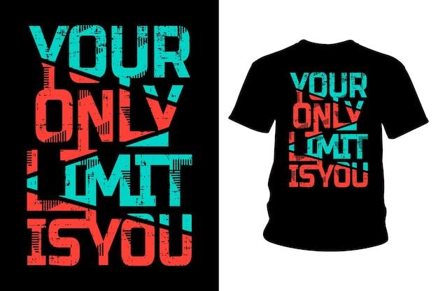 Il tuo unico limite è il design della tipografia della maglietta con slogan