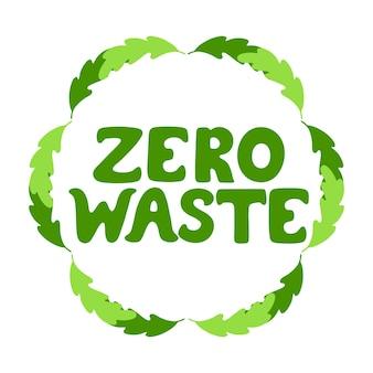 Testo disegnato a mano zero rifiuti. cornice rotonda di foglie verdi. concetto di stile di vita ecologico.