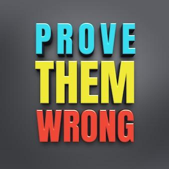 Bewijs dat ze verkeerd zijn - 3d citaat