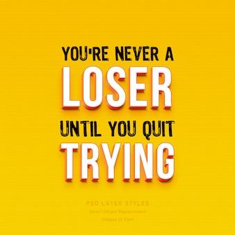 Je bent nooit een verliezer totdat je stopt met het proberen citaat 3d-tekststijleffect psd