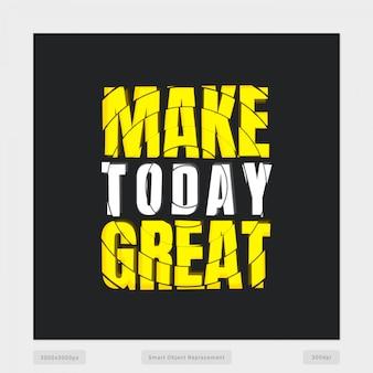 Maak vandaag een geweldige quote