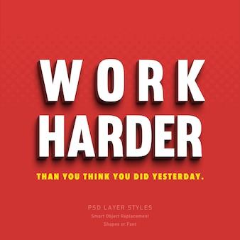Travailler plus dur que vous ne le pensiez hier effet de style de texte 3d psd