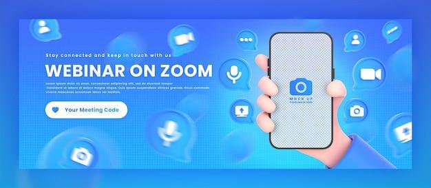 Mão segurando ícones de zoom de telefone em torno da maquete de renderização em 3d para modelo de capa do facebook de webinar de zoom Psd Premium