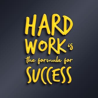 O trabalho duro é a fórmula para o sucesso - 3d quote