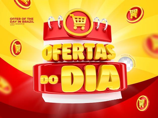 Rótulo para campanha de marketing no brasil 3d render ofertas do dia em português