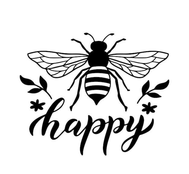 Abeille heureuse, citation drôle, lettrage dessiné à la main pour une impression mignonne. citations positives isolées sur fond blanc. slogan heureux d'abeille. illustration vectorielle avec bumble, fleurs et feuilles. affiche de typographie.
