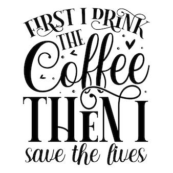 D'abord je bois le café puis je sauve les vies en lettrage premium vector design