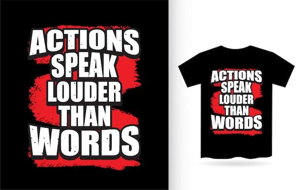 Les actions parlent plus fort que la conception de lettrage de mots pour t-shirt