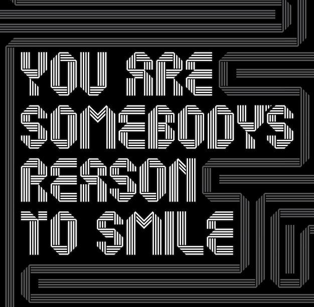Affiche de conception de motivation avec des mots, vous êtes la raison pour laquelle quelqu'un sourit