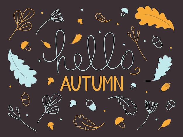 Affiche inscription bonjour automne. fond brun foncé avec de nombreux éléments - variété de feuilles, glands, champignons, fruits, branches, cercles. changement de saisons. illustration vectorielle, griffonnage