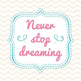 Affiche de lettrage main typographique avec une phrase ne jamais cesser de rêver.