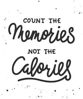 Affiche motivante et inspirante comptez les souvenirs et non les calories lettrage manuscrit