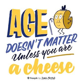 L'âge n'a pas d'importance sauf si vous êtes un lettrage cheesse
