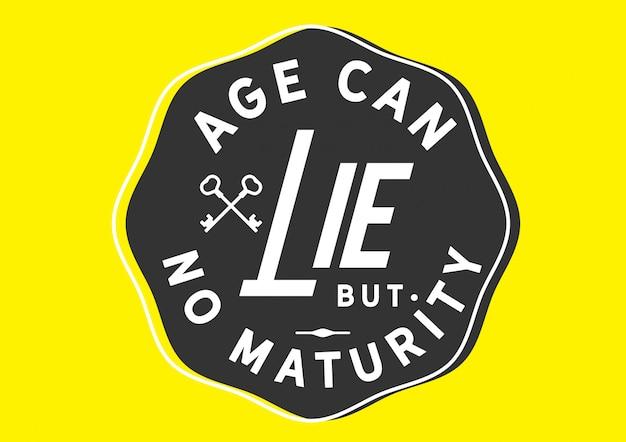L'âge peut mentir mais pas de maturité